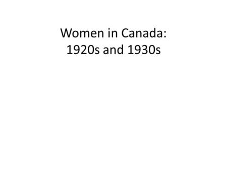 Women in Canada: 1920s and 1930s. Women in Canada Women's Suffrage In the 19th century, female property holders could demand municipal voting rights on.