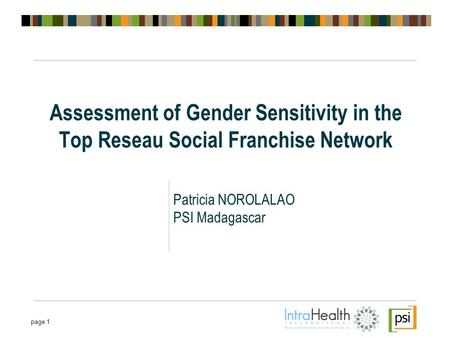 Page 1 Assessment of Gender Sensitivity in the Top Reseau Social Franchise Network Patricia NOROLALAO PSI Madagascar.
