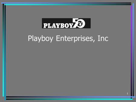 1 Playboy Enterprises, Inc. 2 Company Background A brand-driven international multimedia entertainment company CEO: Christie Hefner since 1979 Property.