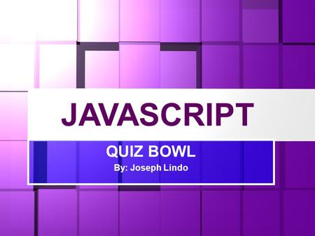 JAVASCRIPT QUIZ BOWL By: Joseph Lindo. Quiz Bowl Mechanics  Group w/ 5 maximum members  Question is presented at the board  Prepare piece of papers.
