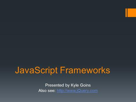 JavaScript Frameworks Presented by Kyle Goins Also see: