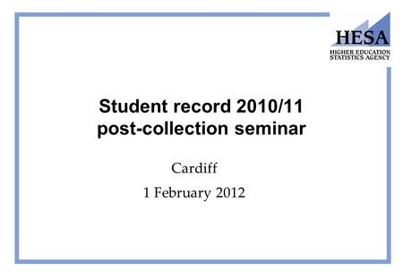Student record 2010/11 post-collection seminar Cardiff 1 February 2012.