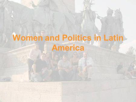 Women and Politics in Latin America. Major Influences on L.A. Women's Lives 1.Gender definitions --machísmo – cultural norm characterized by sexist attitudes.