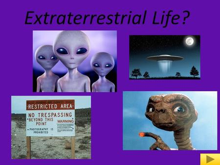 Extraterrestrial Life?. 1. UFO's and sightings 1. UFO's and sightings 4. Alien themed movies 4. Alien themed movies 2. Area 51 3. Aliens.