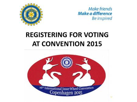 REGISTERING FOR VOTING AT CONVENTION 2015. In the past IIW issued a series of 3 part forms to Clubs Districts National Governing Bodies National Representatives.