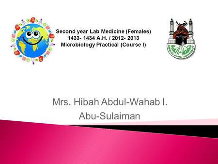 Second year Lab Medicine (Females) 1433- 1434 A.H. / 2012- 2013 Microbiology Practical (Course I) Mrs. Hibah Abdul-Wahab I. Abu-Sulaiman.
