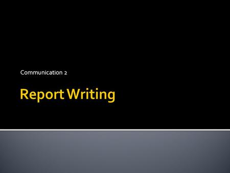 Communication 2 Report Writing.