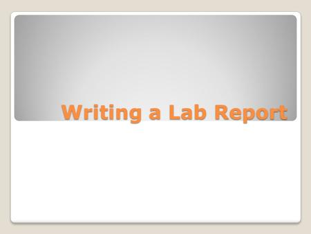 Writing a Lab Report. Scientific Method When performing a lab experiment we follow the scientific method. What is the scientific method? Purpose, Hypothesis,