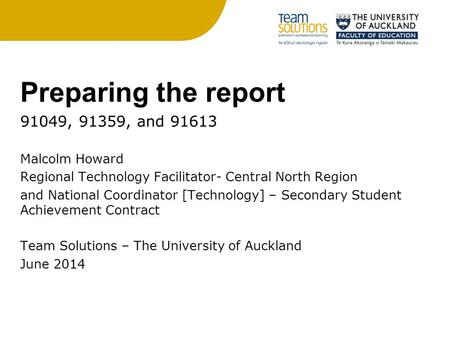 Preparing the report 91049, 91359, and 91613 Malcolm Howard Regional Technology Facilitator- Central North Region and National Coordinator [Technology]