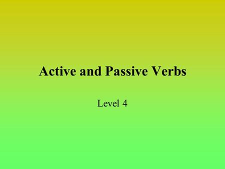 Active and Passive Verbs Level 4. Active Voice In sentences written in active voice, the subject performs the action expressed in the verb; the subject.
