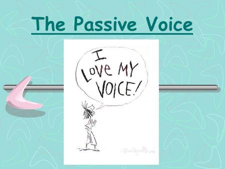 The Passive Voice. What is the passive? English sentences can have both a subject and an object. I ate an apple Example: Who is the subject? What is the.
