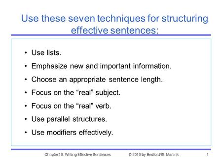 Chapter 10. Writing Effective Sentences © 2010 by Bedford/St. Martin's1 Use these seven techniques for structuring effective sentences: Use lists. Emphasize.
