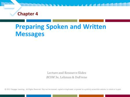 Lecture and Resource Slides BCOM 3e, Lehman & DuFrene © 2012 Cengage Learning. All Rights Reserved. May not be scanned, copied or duplicated, or posted.