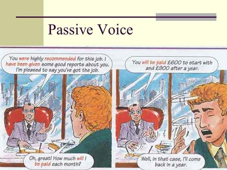 Passive Voice Super Quiz. Changing from active into passive: The object becomes the subject, and the previous subject can be omitted e.g. People use thousands.