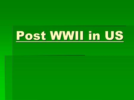 "Post WWII in US. US and Troops Post WWII  US went through major shift Wartime to ""Peacetime"" economy Wartime to ""Peacetime"" economy  President Truman."