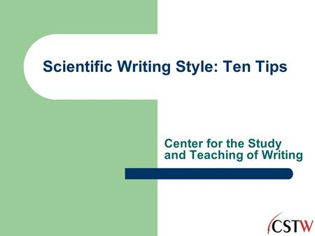 Scientific Writing Style: Ten Tips Center for the Study and Teaching of Writing.