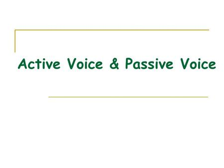 Active Voice & Passive Voice Compare active and passive sentences Active: Sam locked the office last night. Passive: The office was locked by Sam last.