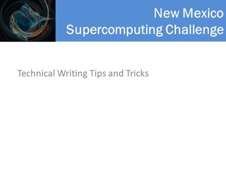 New Mexico Supercomputing Challenge Technical Writing Tips and Tricks.