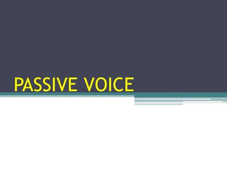PASSIVE VOICE. WHAT IS VOICE? All the verbs you have learned thus far have been in the ACTIVE VOICE. In the ACTIVE voice the SUBJECT is doing the action.