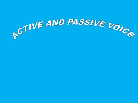  A Transitive Verb has two voices. active passive.