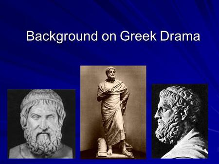 Background on Greek Drama. Sophocles and Greek Drama Sophocles and Greek Drama How was Greek drama born? It developed from ancient rituals honoring Dionysus.