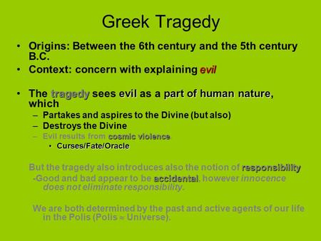Greek Tragedy Origins: Between the 6th century and the 5th century B.C. evilContext: concern with explaining evil tragedyevil part of human natureThe tragedy.