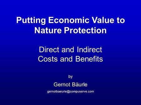 Putting Economic Value to Nature Protection Direct and Indirect Costs and Benefits by Gernot Bäurle