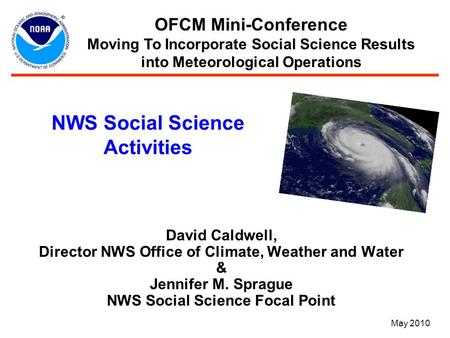 NWS Social Science Activities David Caldwell, Director NWS Office of Climate, Weather and Water & Jennifer M. Sprague NWS Social Science Focal Point OFCM.