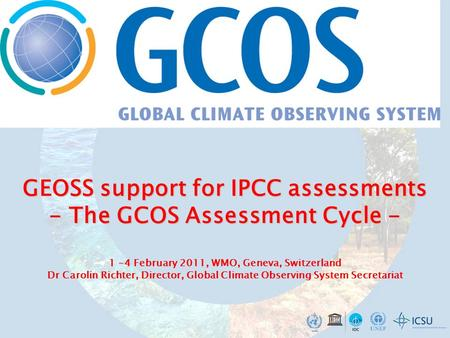 GEOSS support for IPCC assessments - The GCOS Assessment Cycle - 1 -4 GEOSS support for IPCC assessments - The GCOS Assessment Cycle - 1 -4 February 2011,