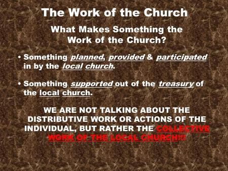 The Work of the Church What Makes Something the Work of the Church? Something planned, provided & participated in by the local church. Something supported.