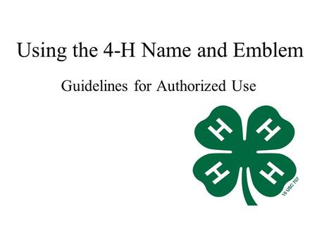 Using the 4-H Name and Emblem Guidelines for Authorized Use.