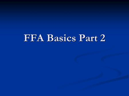 FFA Basics Part 2. Objectives Understand the FFA Creed Understand the FFA Creed Gain knowledge of the FFA Emblem Gain knowledge of the FFA Emblem.