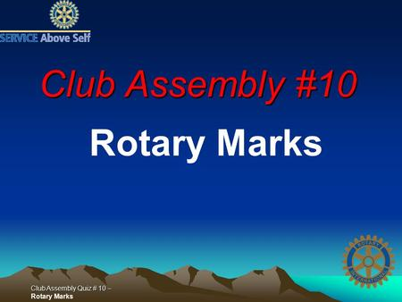 Club Assembly Quiz # 10 – Club Assembly Quiz # 10 – Rotary Marks Club Assembly #10 Rotary Marks.