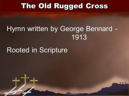 The Old Rugged Cross Hymn written by George Bennard - 1913 Rooted in Scripture.