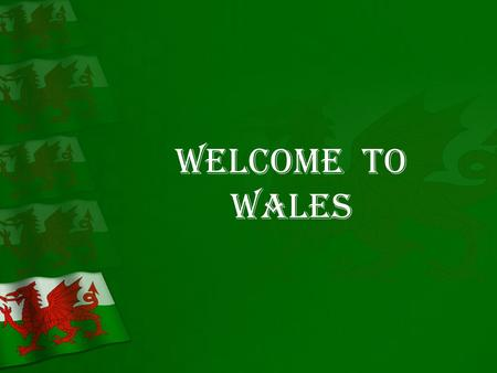 Welcome to Wales. Wales is a country situated in the West of Britain. Wales covers about 10 per cent of the island of GB, but has only about 5 per cent.