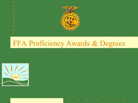 SAE FFA Proficiency Awards & Degrees. SAE Four FFA Degrees American Degree State Degree Chapter Degree Greenhand Degree.