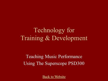 Back to Website Technology for Training & Development Teaching Music Performance Using The Superscope PSD300.