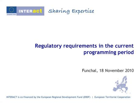 Regulatory requirements in the current programming period Funchal, 18 November 2010.