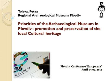 Toleva, Petya Regional Archaeological Museum Plovdiv Priorities of the Archaeological Museum in Plovdiv - promotion and preservation of the local Cultural.