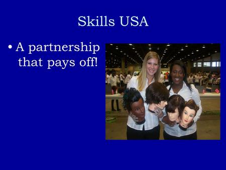 Skills USA A partnership that pays off!. What Skills USA is about! Skills USA motto: Preparing for leadership in the world of work Skills USA Pledge serves.