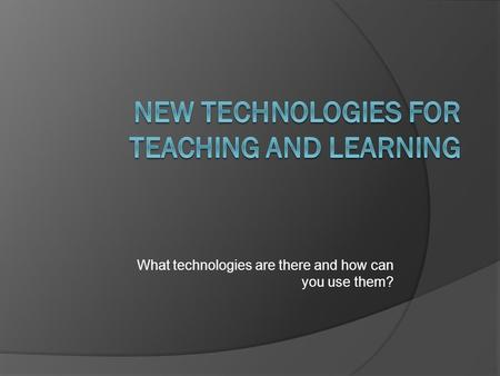 What technologies are there and how can you use them?