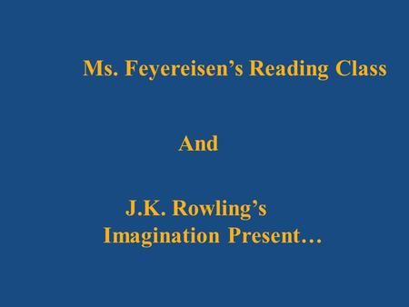 Ms. Feyereisen's Reading Class And J.K. Rowling's Imagination Present…