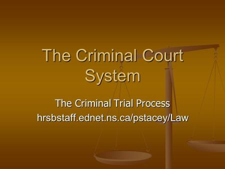 The Criminal Court System The Criminal Trial Process hrsbstaff.ednet.ns.ca/pstacey/Law.