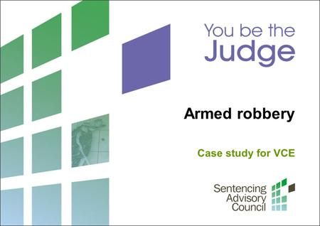 Armed robbery Case study for VCE. 2 Sentencing Advisory Council, 2015 1. Sentencing origin and range What is the origin and range of sentences available.