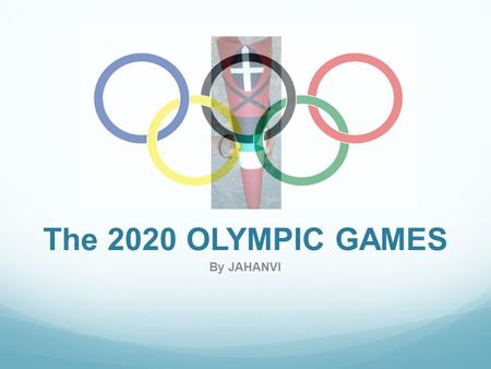 The 2020 OLYMPIC GAMES By JAHANVI. Nairobi, Kenya 1. I chose this country because not one African state that has hosted the Olympic games in the past.