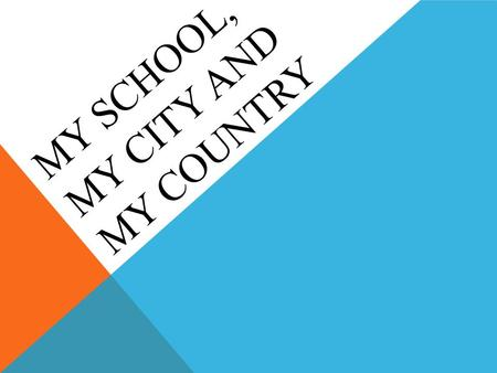 MY SCHOOL, MY CITY AND MY COUNTRY MY CITY My city isn't to big, but it's lovely and very interesing.