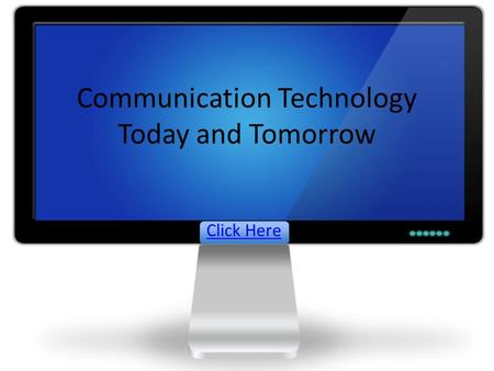 Communication Technology Today and Tomorrow Click Here.