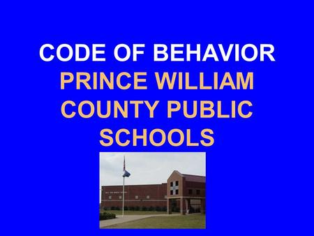 CODE OF BEHAVIOR PRINCE WILLIAM COUNTY PUBLIC SCHOOLS.