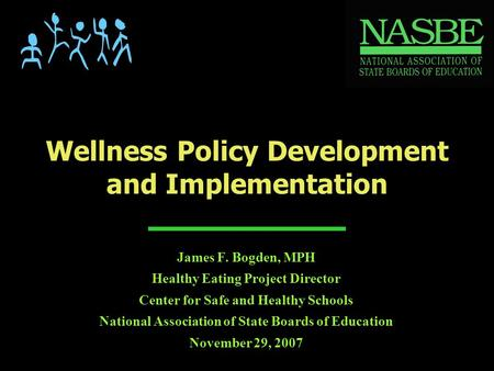 James F. Bogden, MPH Healthy Eating Project Director Center for Safe and Healthy Schools National Association of State Boards of Education November 29,