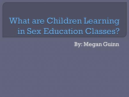 By: Megan Guinn. S.R.E = Sex and Relationship Education This is being taught to children as part of the Personal, Social, and Health Education. *Which.